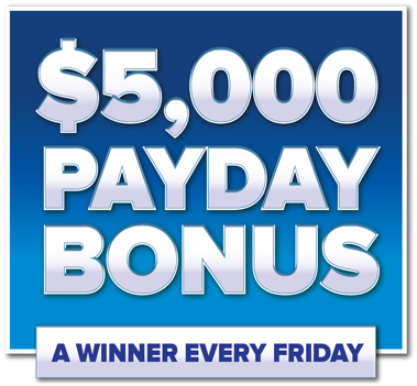 $5000 Payday Bonus A Winner Every Friday